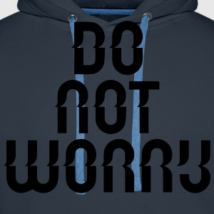 do not worry T-Shirts - Men's Premium Hoodie