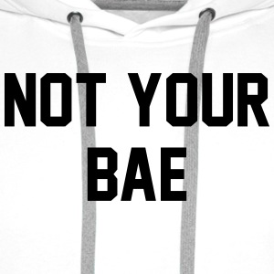 Not your bae Tee shirts - Sweat-shirt à capuche Premium pour hommes