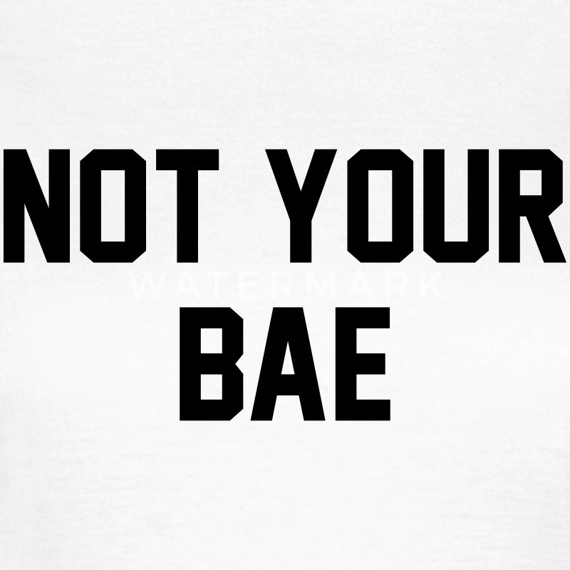 Not your bae Camisetas - Camiseta mujer
