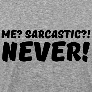 Me? Sarcastic?! Never! Long Sleeve Shirts - Men's Premium T-Shirt