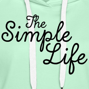 The Simple Life T-Shirts - Women's Premium Hoodie