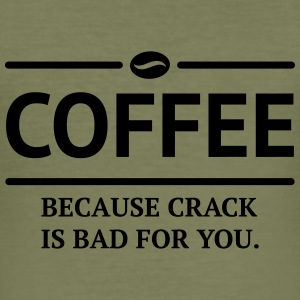 coffee because crack is bad Kaffee Statement Other - Men's Slim Fit T-Shirt