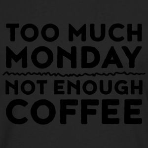 Too Much Monday - Not Enough Coffee T-paidat - Miesten premium pitkähihainen t-paita