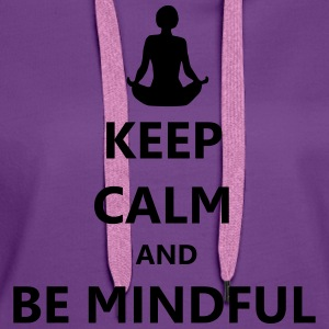 Keep Calm Be Mindful T-Shirt - Sweat-shirt à capuche Premium pour femmes