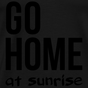 go home at sunrise Party Techno Club Statement  Tops - Männer Premium T-Shirt