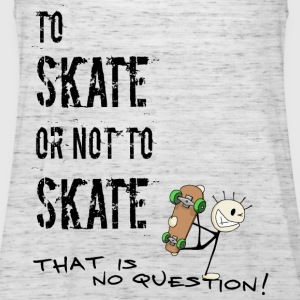 to skate or not to skate T-Shirts - Frauen Tank Top von Bella