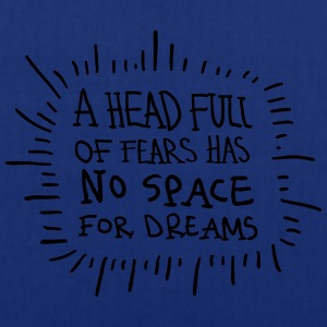 A Head Full Of Fears Has No Space For Dreams Tee shirts - Tote Bag