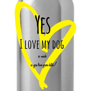 Yes I love my dog T-Shirts - Trinkflasche