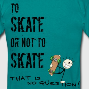 to skate or not to skate... - Männer T-Shirt