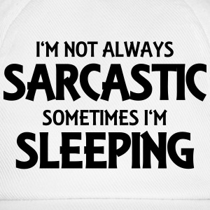 I'm not always sarcastic T-Shirts - Baseball Cap