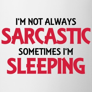 I'm not always sarcastic Magliette - Tazza