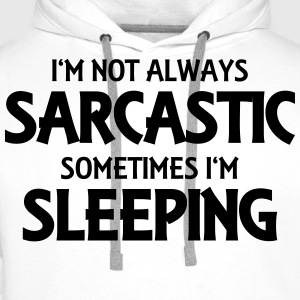 I'm not always sarcastic Long sleeve shirts - Men's Premium Hoodie