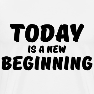 Today is a new beginning Long sleeve shirts - Men's Premium T-Shirt