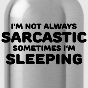 I'm not always sarcastic Magliette - Borraccia