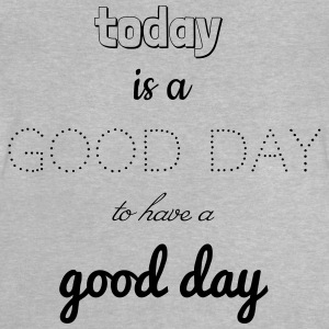 today is a good day T-Shirts - Baby T-Shirt