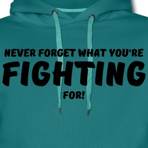 Never forget what you're fighting for! T-Shirts - Männer Premium Hoodie