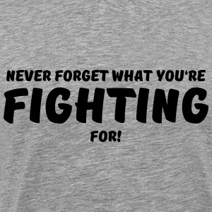 Never forget what you're fighting for! Long Sleeve Shirts - Men's Premium T-Shirt