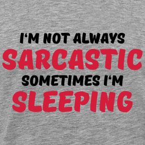 I'm not always sarcastic Long Sleeve Shirts - Men's Premium T-Shirt