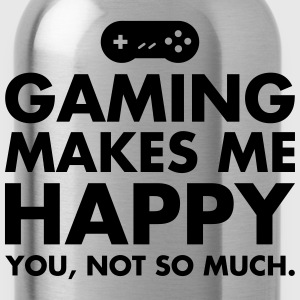 Gaming Makes Me Happy - You, Not So Much. T-shirts - Vattenflaska