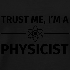 Trust me I'm an Physicist Mugs & Drinkware - Men's Premium T-Shirt