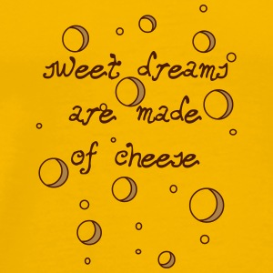 02_sweet dreams are made of cheese Tassen & Zubehör - Männer Premium T-Shirt