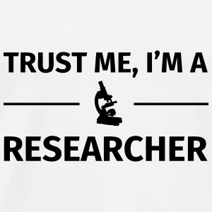 Trust me I'm an Researcher Mugs & Drinkware - Men's Premium T-Shirt