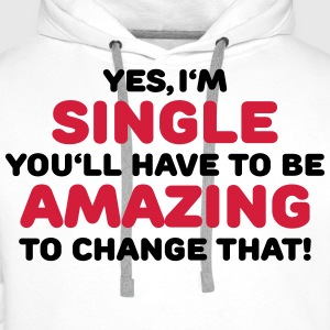 Yes, I'm single T-Shirts - Men's Premium Hoodie