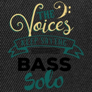 Bassist Shirt The voices keep telling Bass Solo T-Shirts - Snapback Cap