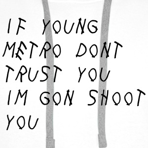 If Young Metro don't trust you I'm gon shoot you Tee shirts - Sweat-shirt à capuche Premium pour hommes