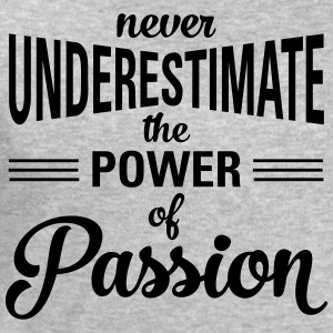 Never Underestimate The Power Of Passion Tee shirts - Sweat-shirt Homme Stanley & Stella