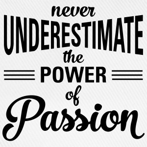 Never Underestimate The Power Of Passion T-Shirts - Baseball Cap