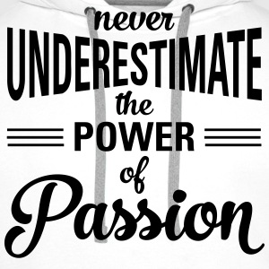Never Underestimate The Power Of Passion Tee shirts - Sweat-shirt à capuche Premium pour hommes
