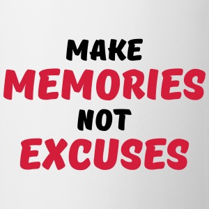Make memories, not excuses Manches longues - Tasse