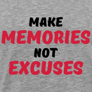 Make memories, not excuses Long Sleeve Shirts - Men's Premium T-Shirt