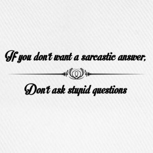 Don't ask stupid questions - Baseball Cap