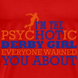 I'm the psycHOTic derby girl everyone warned you Topper - Premium T-skjorte for menn