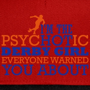 I'm the psycHOTic derby girl everyone warned you Tops - Snapback Cap