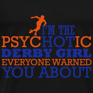 I'm the psycHOTic derby girl everyone warned you Toppe - Herre premium T-shirt