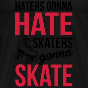 Haters gonna hate. Skaters gonna skate Tops - Männer Premium T-Shirt