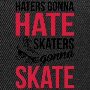 Haters gonna hate. Skaters gonna skate Tops - Snapback Cap