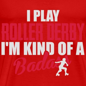I play roller derby. I'm kind of a badass Tops - Männer Premium T-Shirt