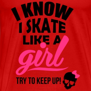 I know I skate like a girl - try to keep up! Tops - Männer Premium T-Shirt