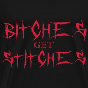 Bitches get stitches Tops - Männer Premium T-Shirt