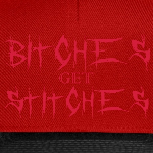 Bitches get stitches Tee shirts - Casquette snapback