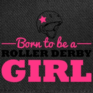 Born to be a roller derby girl Tee shirts - Casquette snapback