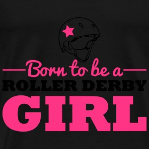 Born to be a roller derby girl Tops - Männer Premium T-Shirt