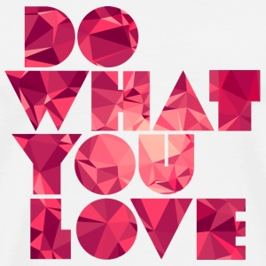 Do What You Love (Low Poly) Bouteilles et Tasses - T-shirt Premium Homme