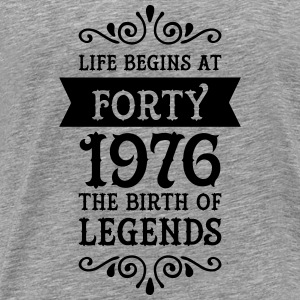 Life Begins at Forty - 1976 The Birth Of Legends Tops - Men's Premium T-Shirt