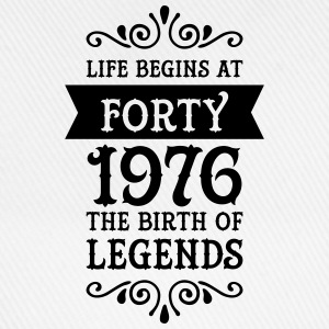 Life Begins at Forty - 1976 The Birth Of Legends T-Shirts - Baseball Cap