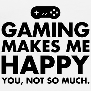 Gaming Makes Me Happy - You, Not So Much. Tassen & Zubehör - Männer Premium T-Shirt